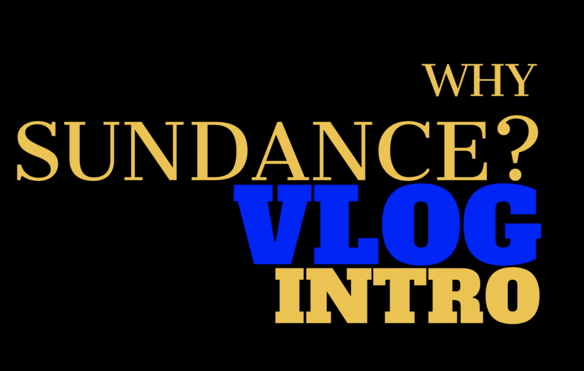 Why Sundance? VLOG
